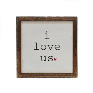 i love us 6x6 Sign - Farmhouse World