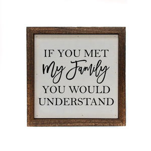 If You Met My Family You Would Understand 6x6 Funny Sign - Farmhouse World