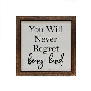You Will Never Regret Being Kind 6x6 Sign - Farmhouse World