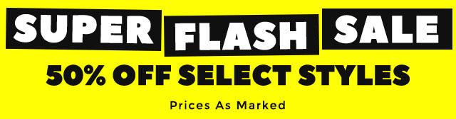 Super Flash sale - 50% Off Select Styles - Prices as marked