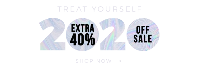 TREAT YOURSELF 2020 - Extra 40% Off Sale - Shop Now