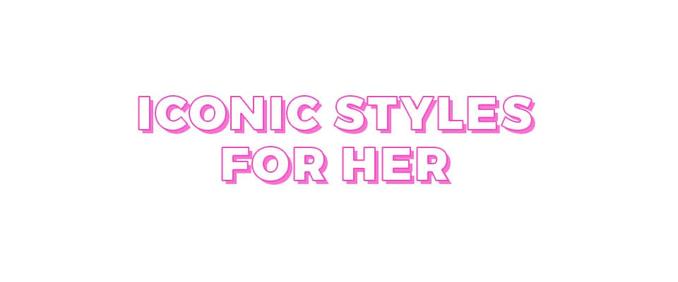 Iconic Styles For Her
