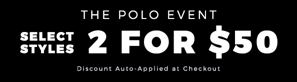 THE POLO EVENT - Select styles - 2 FOR $50 - Shop Now