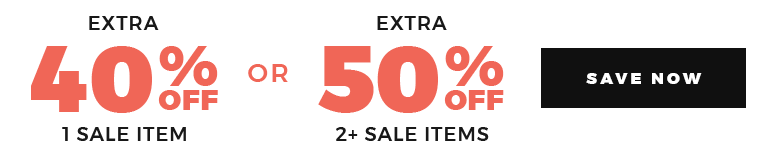 EXTRA 40% OFF 1 SALE ITEM / EXTRA 50% OFF 2+ SALE ITEMS - Save Now