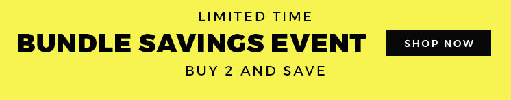 Bundle Savings Event - Shop Now