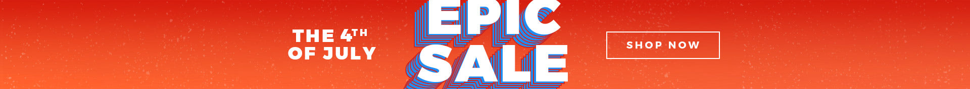 4TH OF JULY EPIC SALE - Shop Now