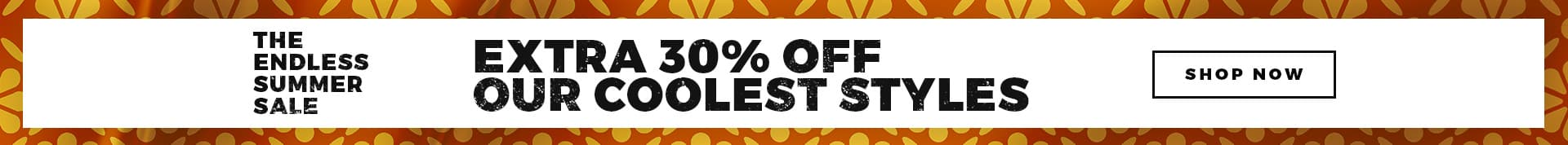 THE ENDLESS SUMMER SALE - EXTRA 30% OFF OUR COOLEST STYLES -SHOP NOW