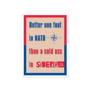 Better One Foot in NATO than a Cold Ass in Siberia