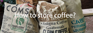 How to store coffee?