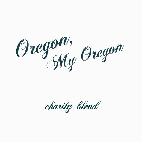 OREGON, MY OREGON - Charity Blend