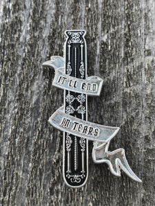 It'll End in Tears Pin