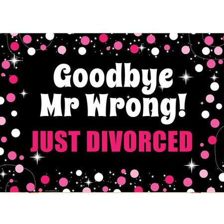 Goodbye Mr Wrong Just Divorced Poster- A3