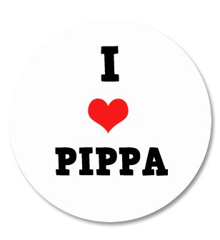 I Love Pippa Badge 58mm - Pinned Back - Each