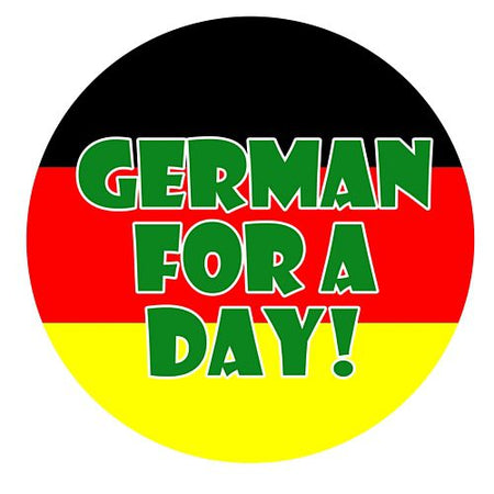 German For A Day Badge 58mm Pinned Back Each