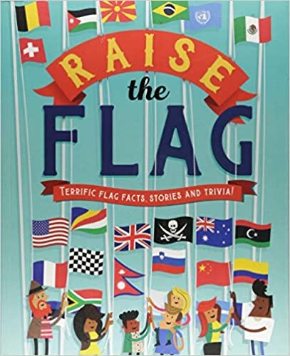Raise the Flag: Terrific Flag Facts, Stories, and Trivia!