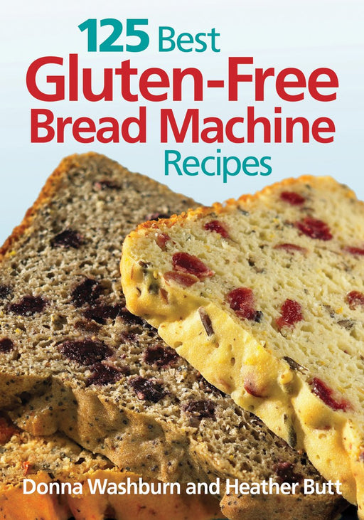 125 Best Gluten-Free Bread Machine Recipes