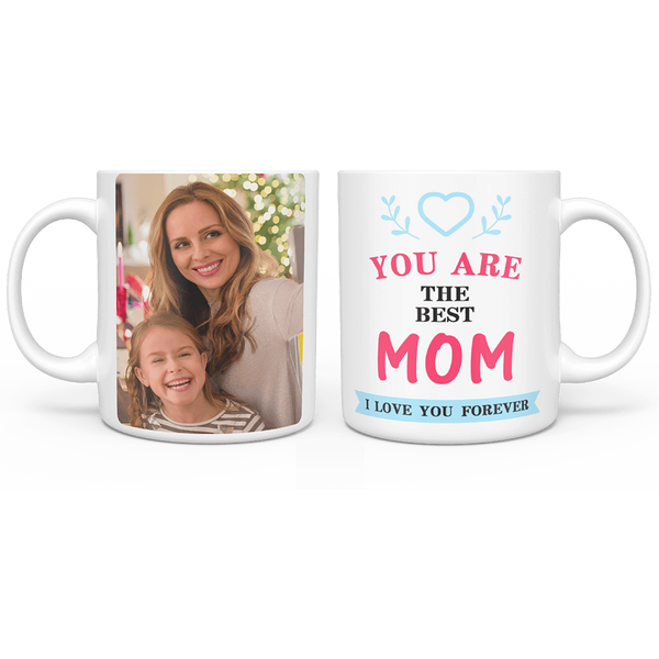 Personalized Custom Photo Mug - You Are The Best Mom, I Love You Forever