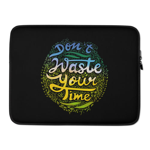 Don't Waste Your Time Laptop Sleeve