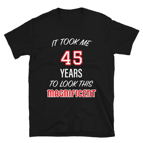 45 Years To Look Like This Birthday Funny T-Shirt