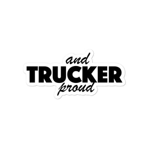 Trucker and Proud, Bubble-free Die Cut Sticker