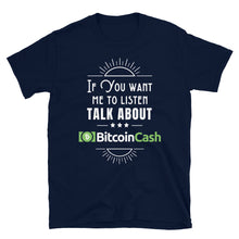 Load image into Gallery viewer, If You Want Me To Listen, Bitcoin Cash Unisex T-Shirt