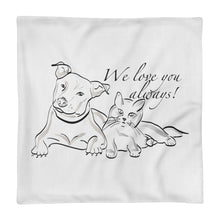 Load image into Gallery viewer, Dog and Cat We Love you Always Text, Premium Pillow Case only