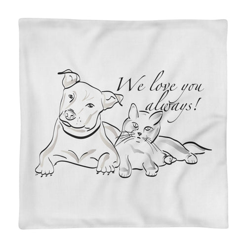 Dog and Cat We Love you Always Text, Premium Pillow Case only