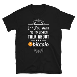 If You Want Me To Listen Talk About Bitcoin Unisex T-Shirt