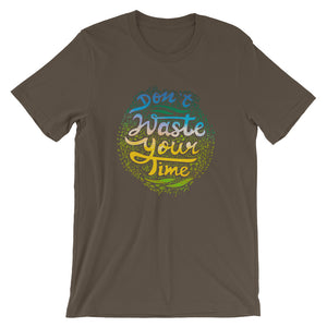 Don't Waste Your Time, Short-Sleeve Unisex T-Shirt