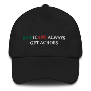 Mexicans Always Get Across Dad Hat