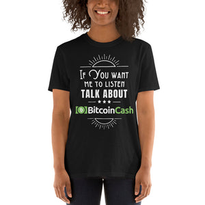 If You Want Me To Listen, Bitcoin Cash Unisex T-Shirt