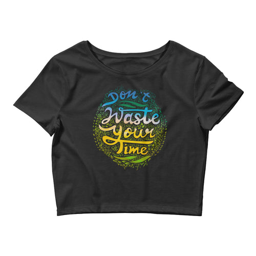 Don't Waste Your Time, Women's Crop Tee Black