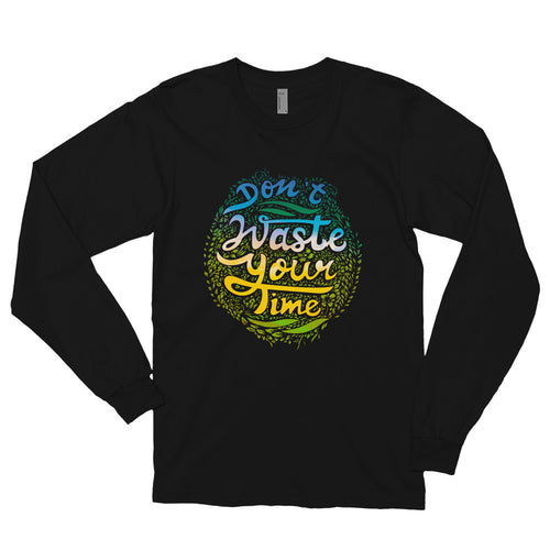 Don't Waste Your Time Women's Long Sleeve T-shirt