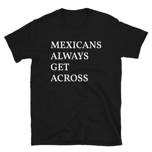 Mexicans Always Get Across Unisex T-Shirt