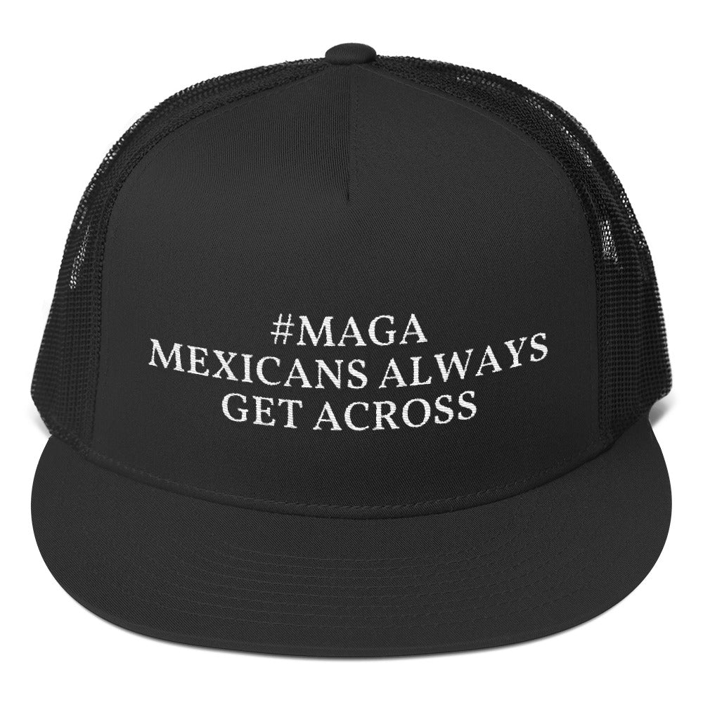 Mexicans Always Get Across MAGA Style, Trucker Cap Black