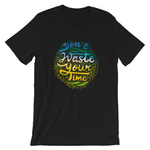 Load image into Gallery viewer, Don't Waste Your Time, Short-Sleeve Unisex T-Shirt