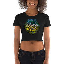 Load image into Gallery viewer, Don't Waste Your Time, Women's Crop Tee Black
