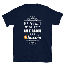 Load image into Gallery viewer, If You Want Me To Listen, Bitcoin Unisex T-Shirt