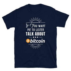 If You Want Me To Listen, Bitcoin Unisex T-Shirt