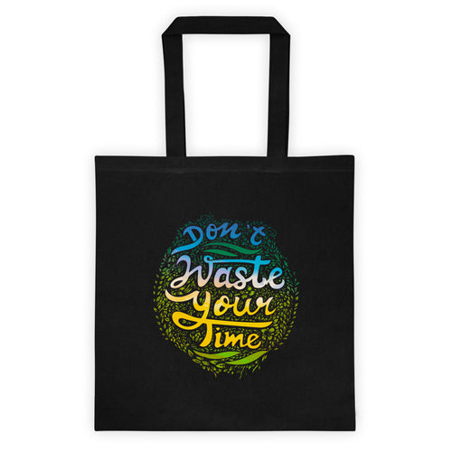 Don't Waste Your Time Canvas Tote Bag Black