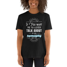 Load image into Gallery viewer, If You Want Me To Listen, Aquascaping Unisex T-Shirt