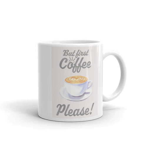 But First Coffee Please, White Mug 11 oz
