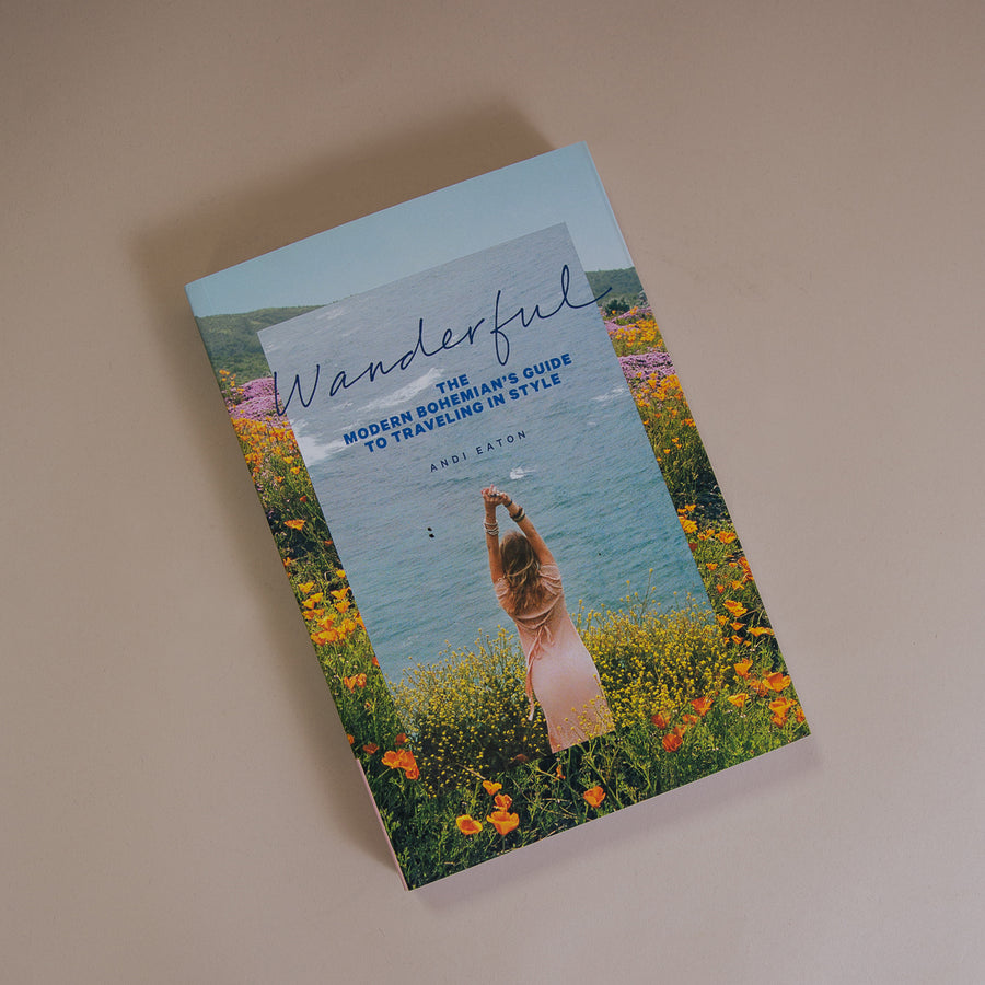 Wanderful : The Modern Bohemian's Guide to Traveling in Style By Andi Eaton