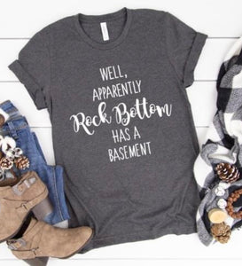 Well Apparently Rock Bottom Has A Basement Tee