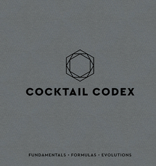 Cocktail Codex by David Kaplan, Alex Day & Nick Fauchald