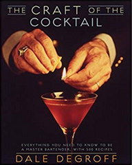 The Craft of the Cocktail book, everything you need to know to be a master bartender by Dale DeGroff