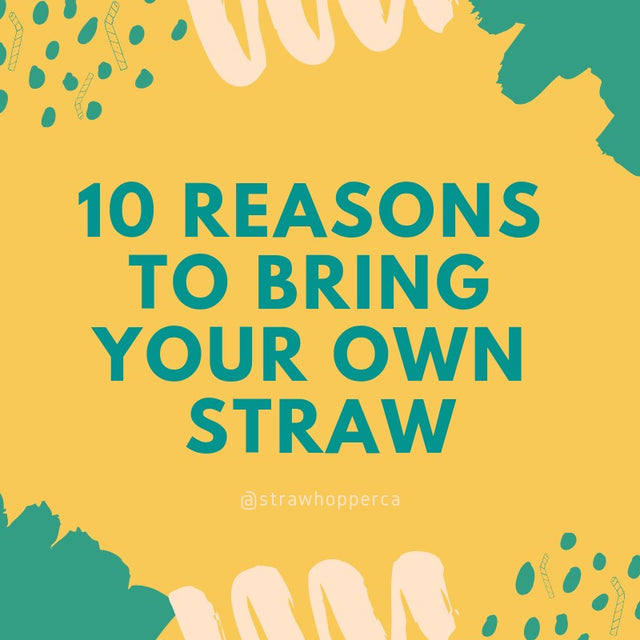 10 Reasons To Bring Your Own Straw