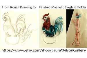 Hand Painted Custom Made Rooster Magnetic Eyeglass Holder - Laura Wilson Gallery