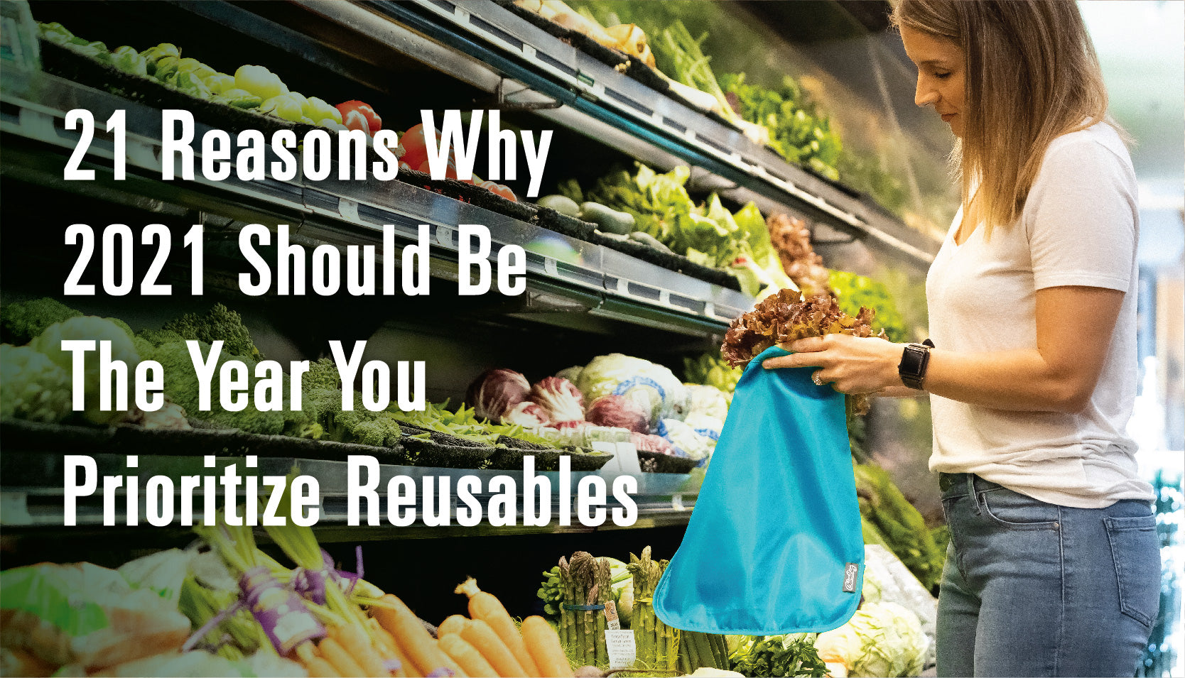 21 Reasons Why 2021 Should Be the Year You Prioritize Reusables