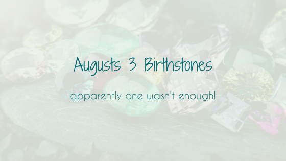 August - the month with 3 birthstones